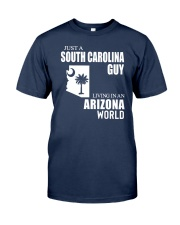JUST A SOUTH CAROLINA GUY LIVING IN ARIZONA WORLD Classic T-Shirt front