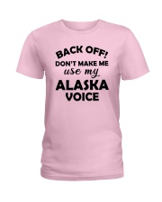 BACK OFF DON'T MAKE ME USE MY ALASKA VOICE Ladies T-Shirt front
