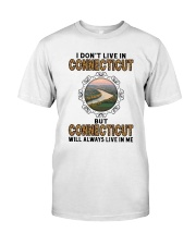CONNECTICUT WILL ALWAYS LIVE IN ME Classic T-Shirt front