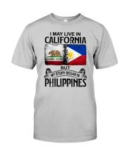 LIVE IN CALIFORNIA BEGAN IN PHILIPPINES Classic T-Shirt front