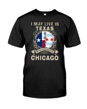 I MAY LIVE IN TEXAS BUT MY STORY IN CHICAGO Classic T-Shirt front