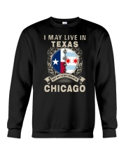 I MAY LIVE IN TEXAS BUT MY STORY IN CHICAGO Crewneck Sweatshirt thumbnail