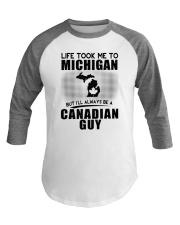 CANADIAN GUY LIFE TOOK TO MICHIGAN Baseball Tee thumbnail