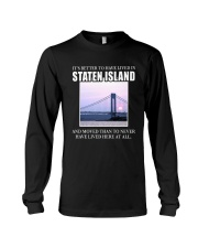 IT'S BETTER TO HAVE LIVED IN STATEN ISLAND Long Sleeve Tee thumbnail