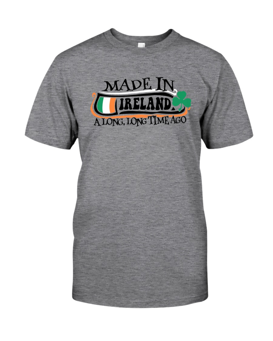 MADE IN IRELAND A LONG LONG TIME AGO Classic T-Shirt