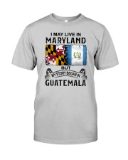 LIVE IN MARYLAND BEGAN IN GUATEMALA Classic T-Shirt thumbnail