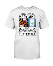 LIVE IN MARYLAND BEGAN IN GUATEMALA Classic T-Shirt tile