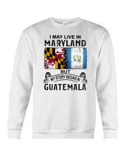 LIVE IN MARYLAND BEGAN IN GUATEMALA Crewneck Sweatshirt thumbnail