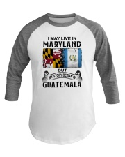 LIVE IN MARYLAND BEGAN IN GUATEMALA Baseball Tee thumbnail