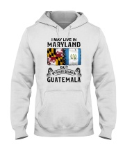 LIVE IN MARYLAND BEGAN IN GUATEMALA Hooded Sweatshirt tile