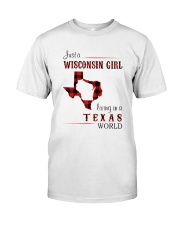 WISCONSIN GIRL LIVING IN TEXAS WORLD Classic T-Shirt front