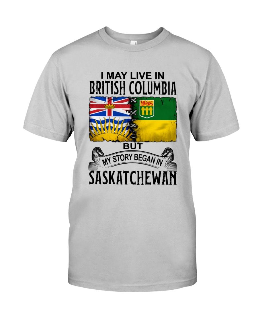 LIVE IN BRITISH COLUMBIA BEGAN IN SASKATCHEWAN Classic T-Shirt