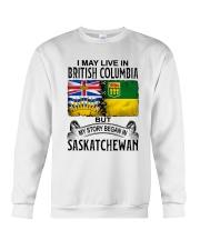 LIVE IN BRITISH COLUMBIA BEGAN IN SASKATCHEWAN Crewneck Sweatshirt thumbnail