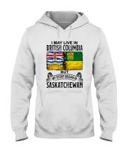 LIVE IN BRITISH COLUMBIA BEGAN IN SASKATCHEWAN Hooded Sweatshirt thumbnail