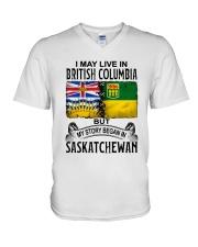 LIVE IN BRITISH COLUMBIA BEGAN IN SASKATCHEWAN V-Neck T-Shirt thumbnail