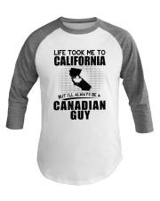 CANADIAN GUY LIFE TOOK TO CALIFORNIA Baseball Tee thumbnail