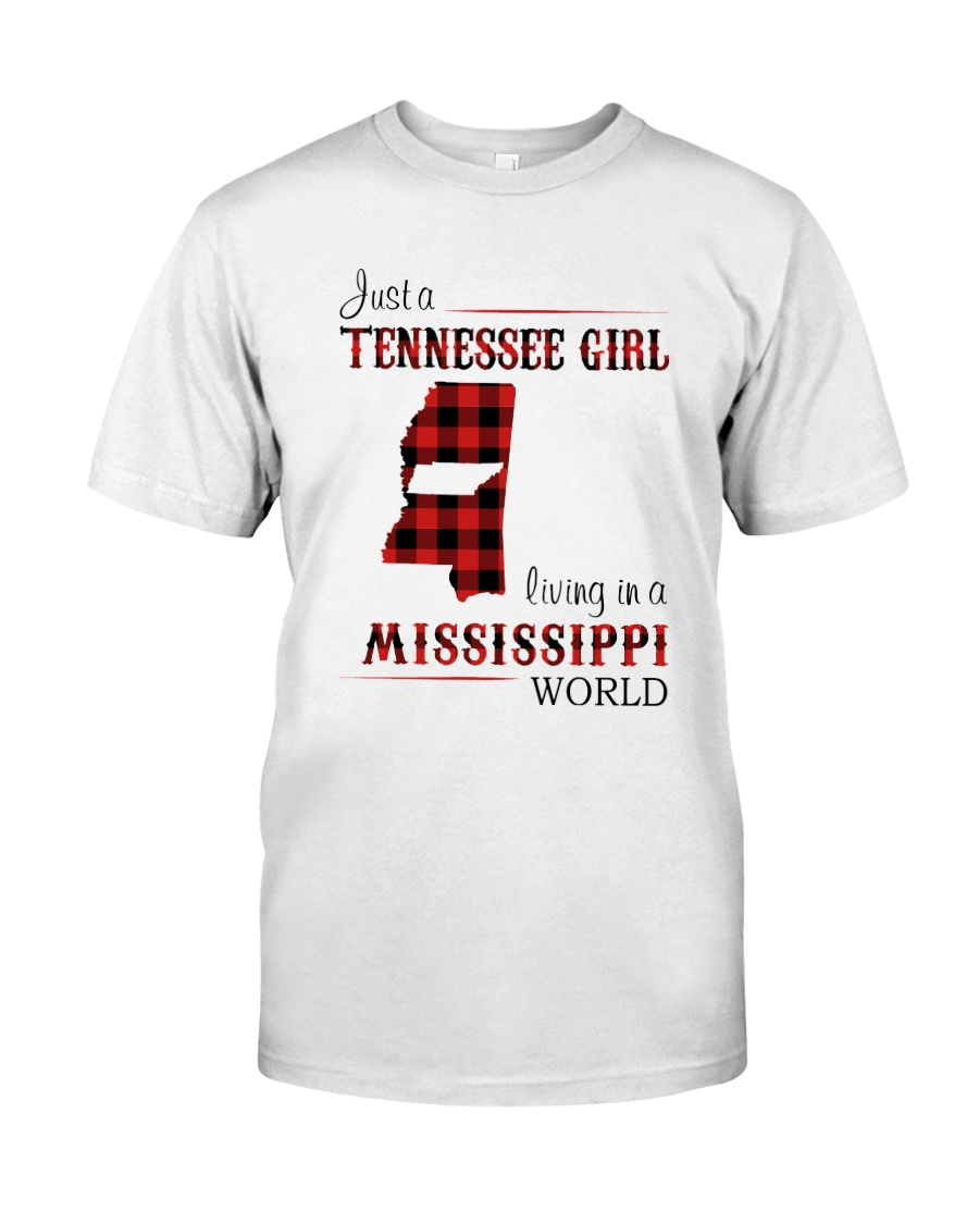 TENNESSEE GIRL LIVING IN MISSISSIPPI WORLD Classic T-Shirt