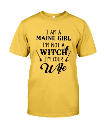 I AM A MAINE GIRL I'M NOT WITCH I'M YOUR WIFE