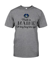 MADE IN MAINE A LONG LONG TIME AGO Classic T-Shirt thumbnail