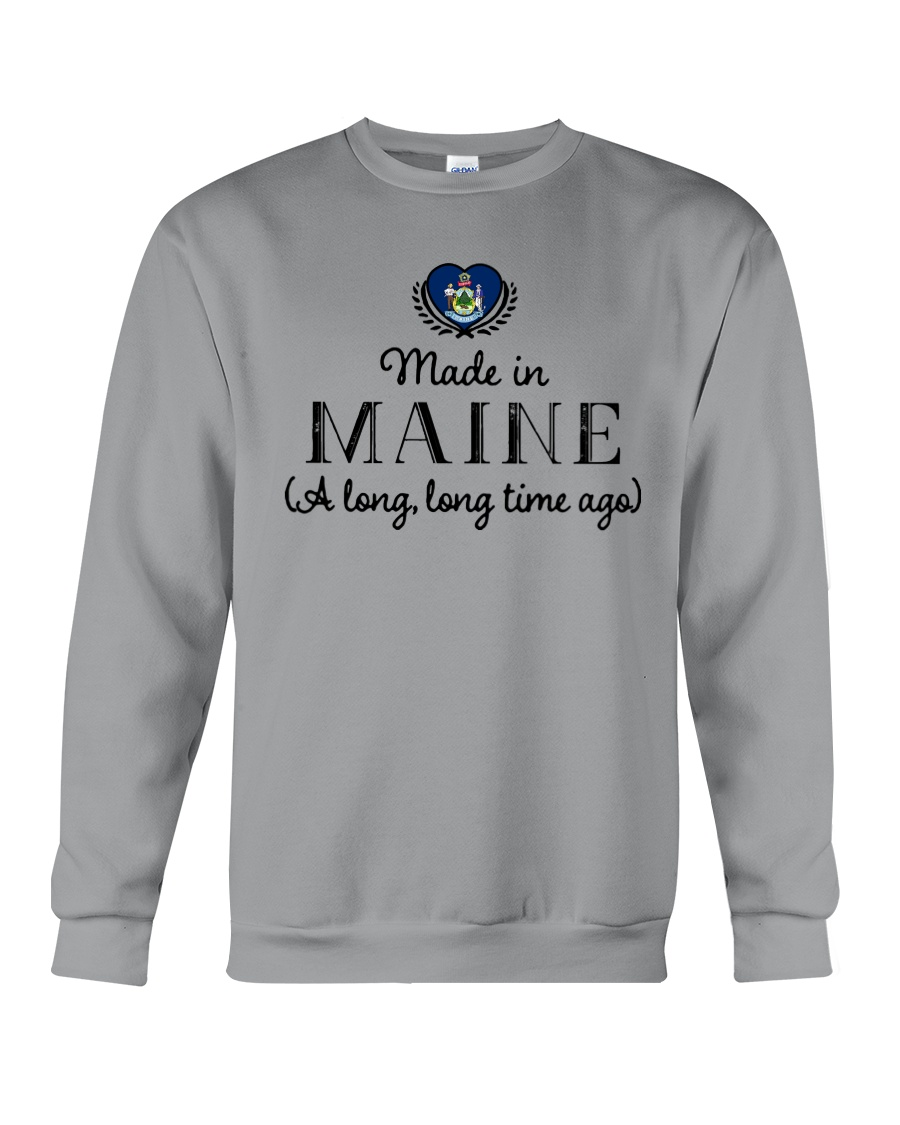 MADE IN MAINE A LONG LONG TIME AGO Crewneck Sweatshirt