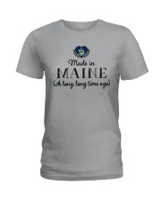 MADE IN MAINE A LONG LONG TIME AGO Ladies T-Shirt thumbnail