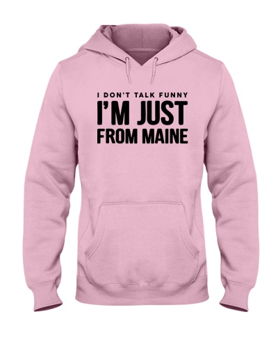 I DON'T TALK FUNNY I'M JUST FROM MAINE