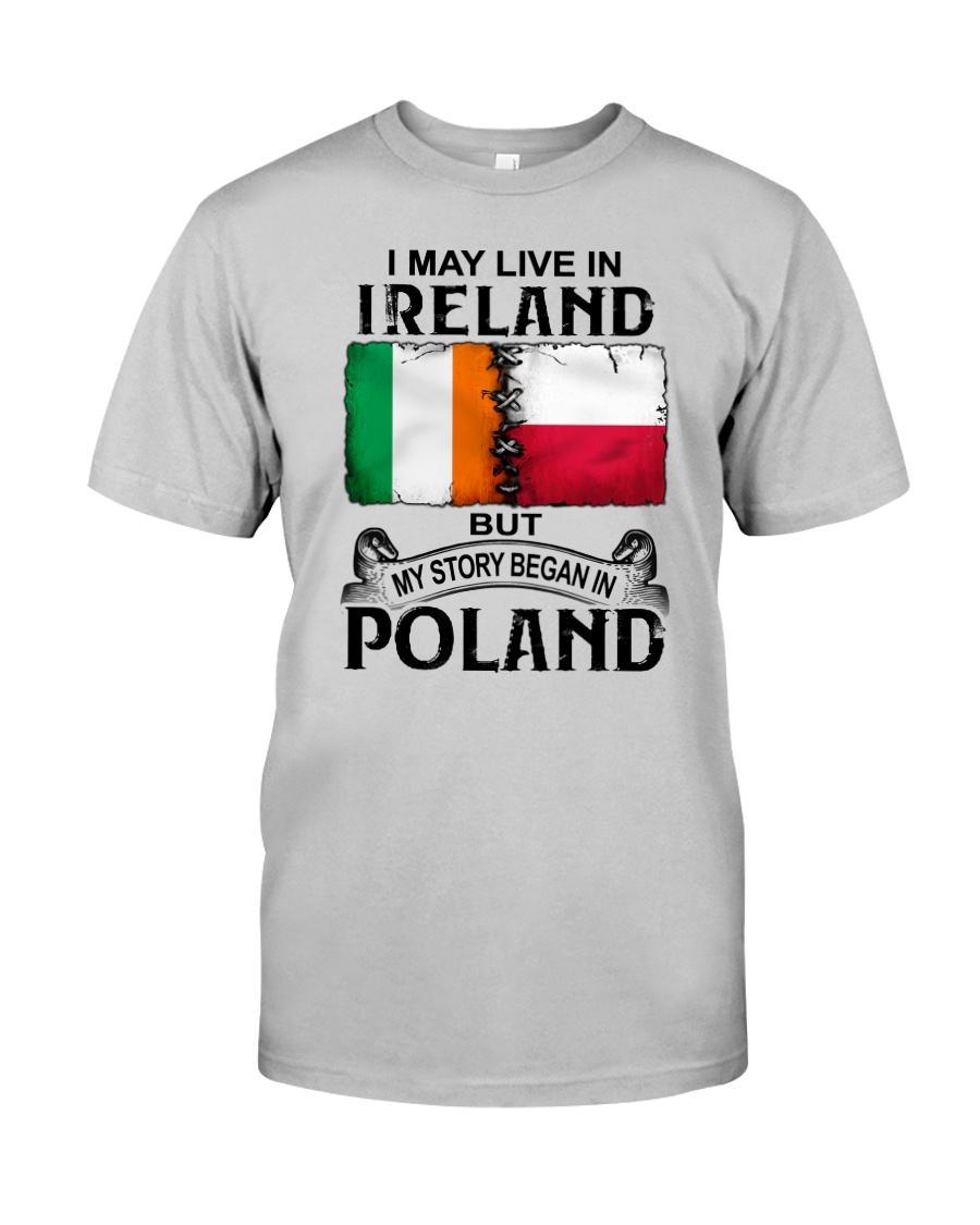 LIVE IN IRELAND BEGAN IN POLAND Classic T-Shirt