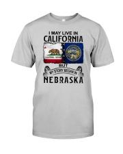 LIVE IN CALIFORNIA BEGAN IN NEBRASKA Classic T-Shirt front
