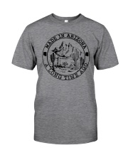 MADE IN ARIZONA A LONG TIME AGO Classic T-Shirt front