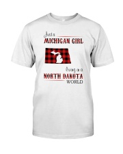 MICHIGAN GIRL LIVING IN NORTH DAKOTA WORLD Classic T-Shirt front