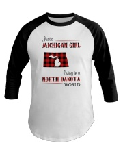 MICHIGAN GIRL LIVING IN NORTH DAKOTA WORLD Baseball Tee thumbnail