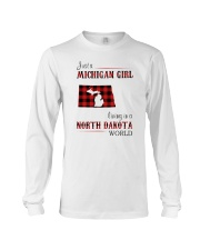 MICHIGAN GIRL LIVING IN NORTH DAKOTA WORLD Long Sleeve Tee thumbnail
