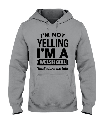 I'M NOT YELLING I'M A WELSH GIRL