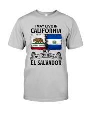 LIVE IN CALIFORNIA BEGAN IN EL SALVADOR Classic T-Shirt front