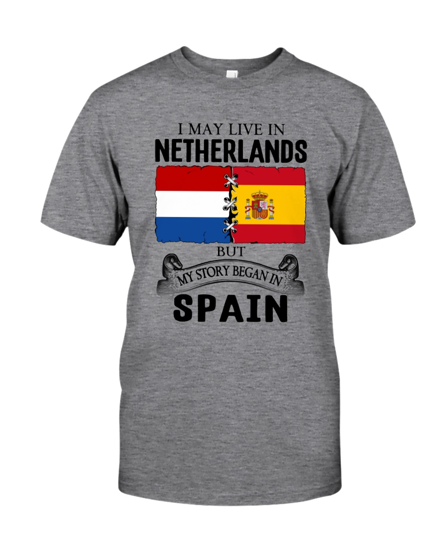 LIVE IN NETHERLANDS BEGAN IN SPAIN ROOT Classic T-Shirt