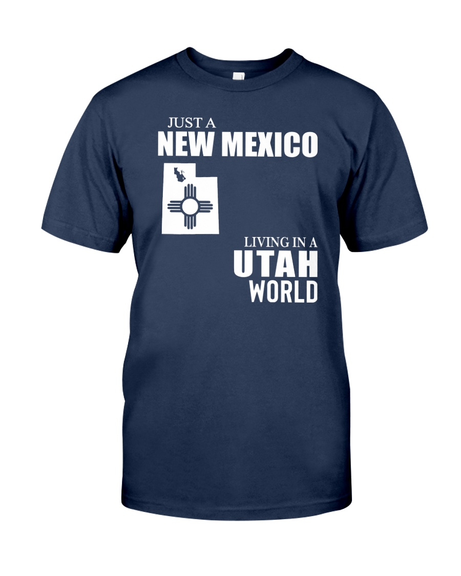 JUST A NEW MEXICO GUY LIVING IN UTAH WORLD Classic T-Shirt