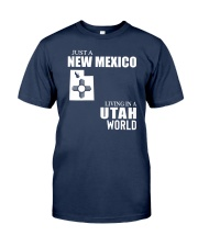 JUST A NEW MEXICO GUY LIVING IN UTAH WORLD Classic T-Shirt front