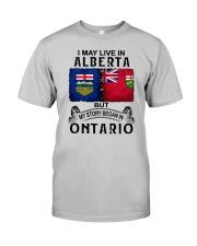 LIVE IN ALBERTA BEGAN IN ONTARIO Classic T-Shirt front