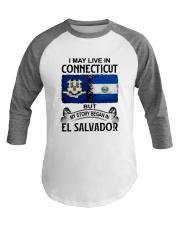 LIVE IN CONNECTICUT BEGAN IN EL SALVADOR Baseball Tee thumbnail