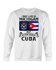 LIVE IN MICHIGAN BEGAN IN CUBA Crewneck Sweatshirt thumbnail