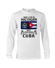 LIVE IN MICHIGAN BEGAN IN CUBA Long Sleeve Tee thumbnail