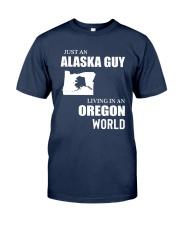 JUST AN ALASKA GUY LIVING IN OREGON WORLD Classic T-Shirt front