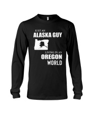 JUST AN ALASKA GUY LIVING IN OREGON WORLD Long Sleeve Tee thumbnail
