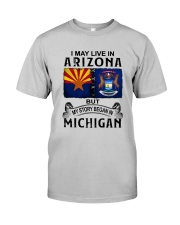 LIVE IN ARIZONA BEGAN IN MICHIGAN Classic T-Shirt front