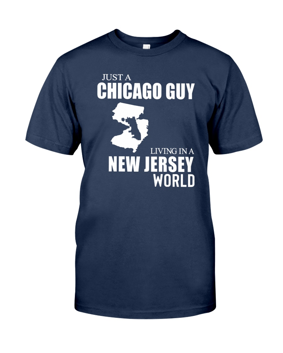 JUST A CHICAGO GUY LIVING IN JERSEY WORLD Classic T-Shirt