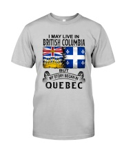 LIVE IN BRITISH COLUMBIA BEGAN IN QUEBEC Classic T-Shirt front