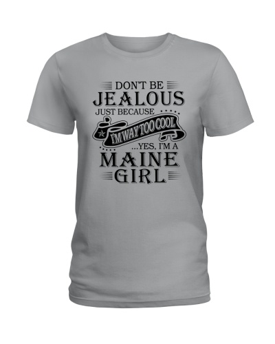DON'T BE JEALOUS YES I'M A MAINE GIRL