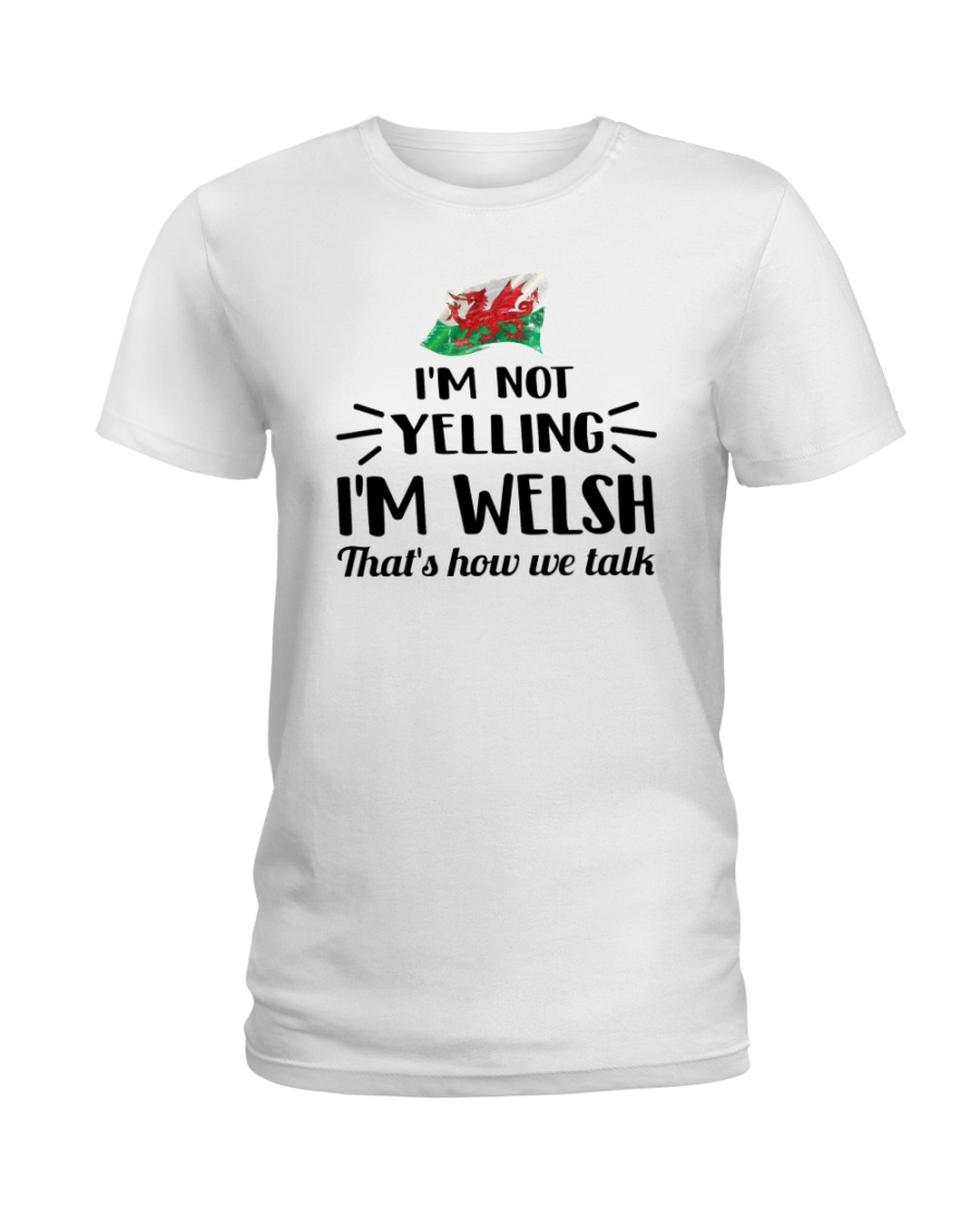 I'M NOT YELLING I'M WELSH Ladies T-Shirt