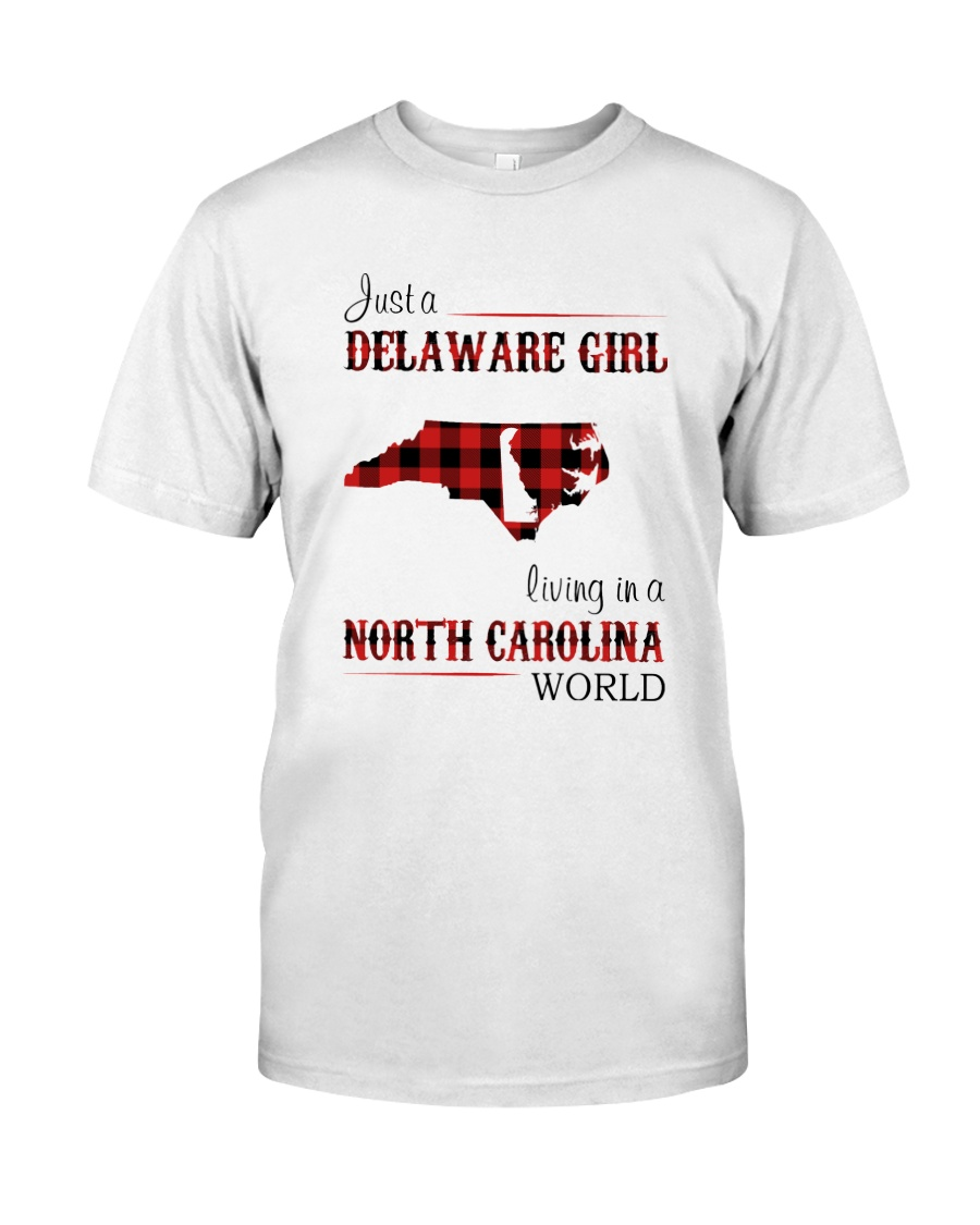 DELAWARE GIRL LIVING IN NORTH CAROLINA WORLD Classic T-Shirt