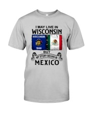 LIVE IN WISCONSIN BEGAN IN MEXICO Classic T-Shirt front